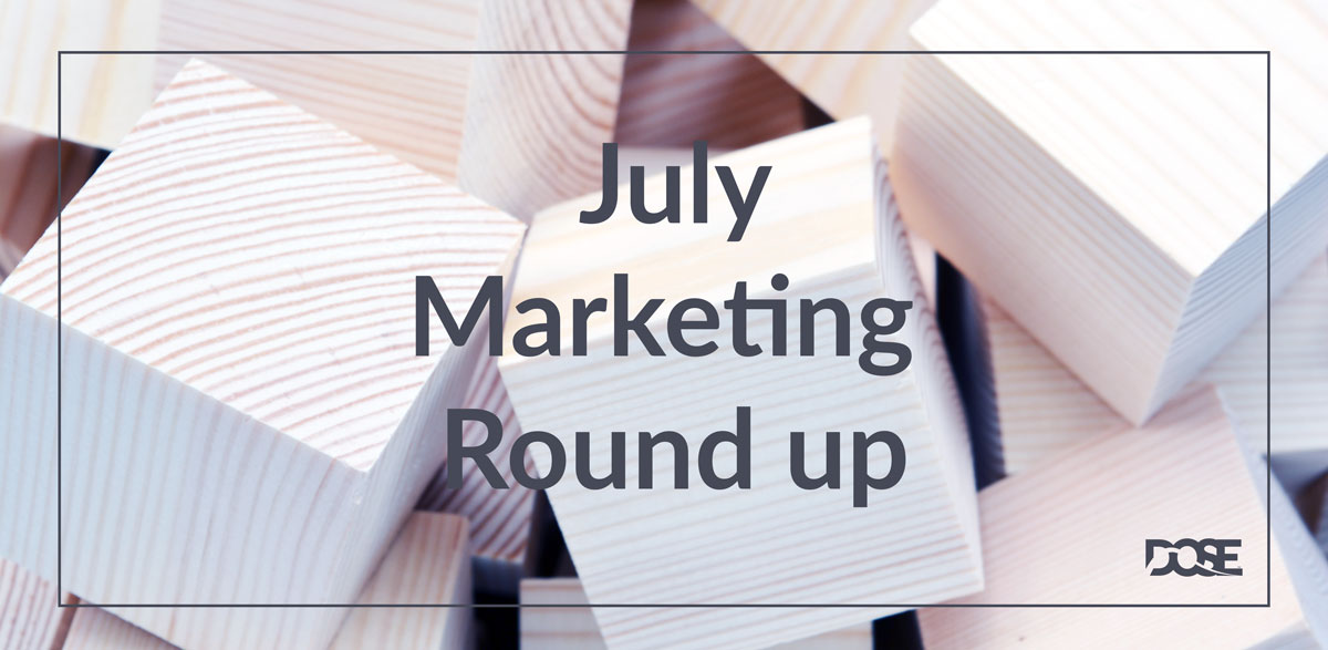 DOSE Design and Marketing July Marketing Round Up